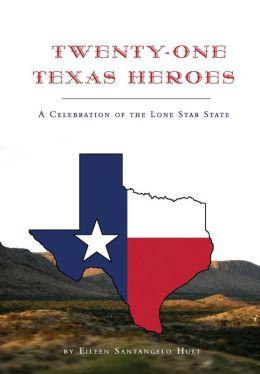Twenty-One Texas Heroes: A Celebration of the Lone Star State Eileen Santangelo Hult