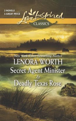 Secret Agent Minister and Deadly Texas Rose (Love Inspired Classics Series)