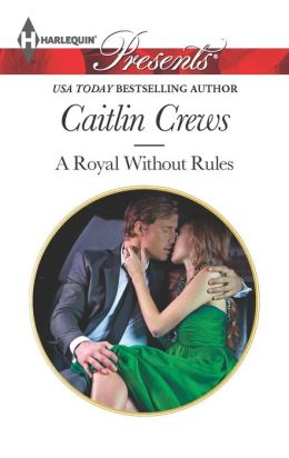 A Royal Without Rules (Harlequin Presents Series #3164)