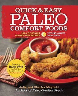 Quick & Easy Paleo Comfort Foods: 100+ Delicious Gluten-Free Recipes