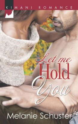 Let Me Hold You (Harlequin Kimani Romance Series #352)