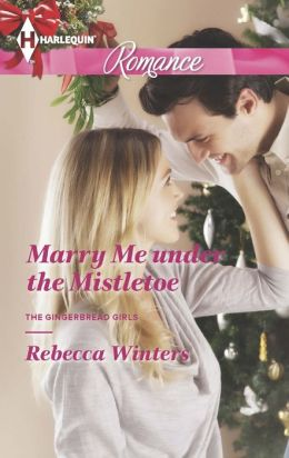 Marry Me under the Mistletoe (Harlequin Romance Series #4402)