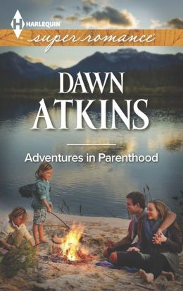 Adventures In Parenthood (Harlequin Super Romance Series #1885)