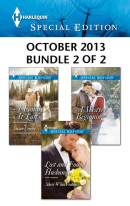 Harlequin Special Edition October 2013 - Bundle 2 of 2: A Weaver Beginning\A Family, At Last\Lost and Found Husband