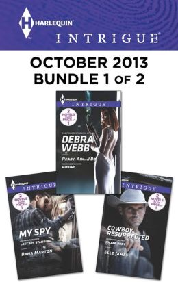 Harlequin Intrigue October 2013 - Bundle 1 of 2: Ready, Aim...I Do!\Cowboy Resurrected\My Spy