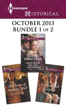 Harlequin Historical October 2013 - Bundle 1 of 2: Christmas Cowboy Kisses\The Master of Stonegrave Hall\A Date with Dishonor