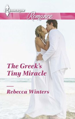 The Greek's Tiny Miracle (Harlequin Romance Series #4407)