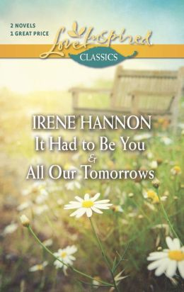 It Had to Be You and All Our Tomorrows (Love Inspired Classics Series)