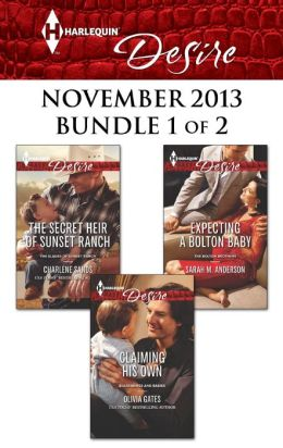 Harlequin Desire November 2013 - Bundle 1 of 2: The Secret Heir of Sunset Ranch\Claiming His Own\Expecting a Bolton Baby