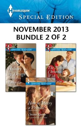 Harlequin Special Edition November 2013 - Bundle 2 of 2: How to Marry a Princess\Holiday by Design\The Nanny's Christmas Wish