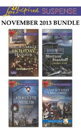 Love Inspired Suspense November 2013 Bundle: High-Stakes Holiday Reunion\Her Mistletoe Protector\Montana Standoff\Texas K-9 Unit Christmas