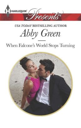 When Falcone's World Stops Turning (Harlequin Presents Series #3211)