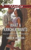 Book Cover Image. Title: What a Rancher Wants (Harlequin Desire Series #2282), Author: Sarah M. Anderson