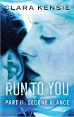 Book Cover Image. Title: Run to You Part Two:  Second Glance, Author: Clara Kensie