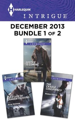 Harlequin Intrigue December 2013 - Bundle 1 of 2: Justice is Coming\Cold Case at Camden Crossing\The Cradle Conspiracy
