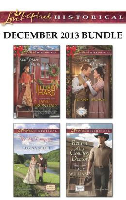 Love Inspired Historical December 2013 Bundle: Mail-Order Mistletoe Brides\The Wife Campaign\A Hero for Christmas\Return of the Cowboy Doctor