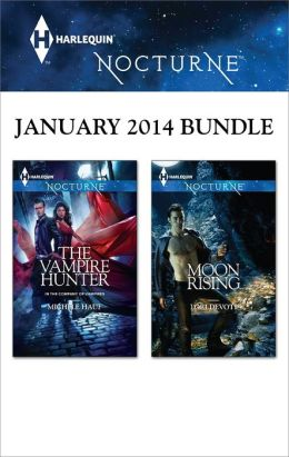Harlequin Nocturne January 2014 Bundle: The Vampire Hunter\Moon Rising