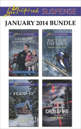 Love Inspired Suspense January 2014 Bundle: Safe by the Marshal's Side\Frame-Up\Race for the Gold\Crossfire