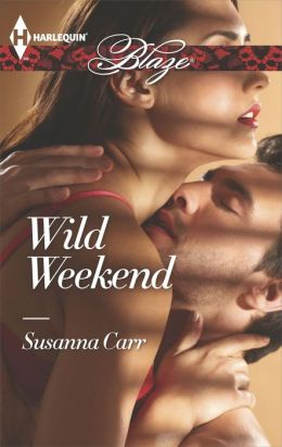 Wild Weekend (Harlequin Blaze Series #798)
