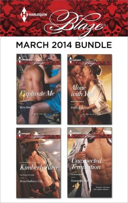 Harlequin Blaze March 2014 Bundle: Captivate Me\Texas Outlaws: Cole\Alone with You\Unexpected Temptation
