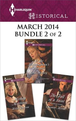 Harlequin Historical March 2014 - Bundle 2 of 2: The Fall of a Saint\At the Highwayman's Pleasure\Mishap Marriage