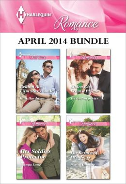 Harlequin Romance April 2014 Bundle: Behind the Film Star's Smile\Her Soldier Protector\Stolen Kiss From a Prince\The Return of Mrs. Jones