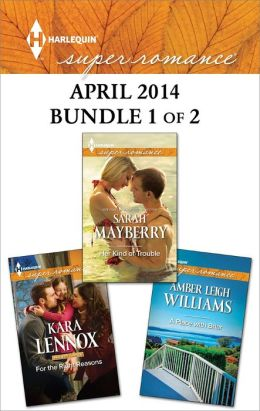 Harlequin Superromance April 2014 - Bundle 1 of 2: Her Kind of Trouble\For the Right Reasons\A Place with Briar