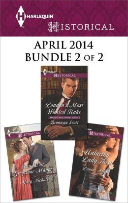 Harlequin Historical April 2014 - Bundle 2 of 2: London's Most Wanted Rake\Unlacing Lady Thea\Scandal at Greystone Manor