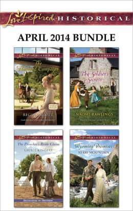 Love Inspired Historical April 2014 Bundle: The Husband Campaign\The Preacher's Bride Claim\The Soldier's Secrets\Wyoming Promises