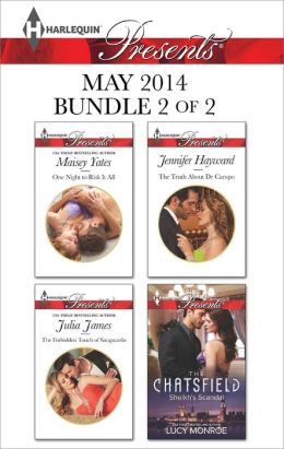 Harlequin Presents May 2014 - Bundle 2 of 2: One Night to Risk it All\The Forbidden Touch of Sanguardo\The Truth About De Campo\Sheikh's Scandal