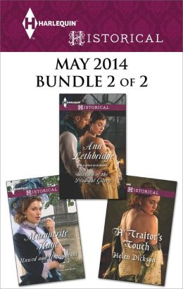 Harlequin Historical May 2014 - Bundle 2 of 2: Unwed and Unrepentant\Return of the Prodigal Gilvry\A Traitor's Touch