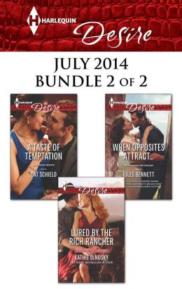 Harlequin Desire July 2014 - Bundle 2 of 2: Lured by the Rich Rancher\A Taste of Temptation\When Opposites Attract...