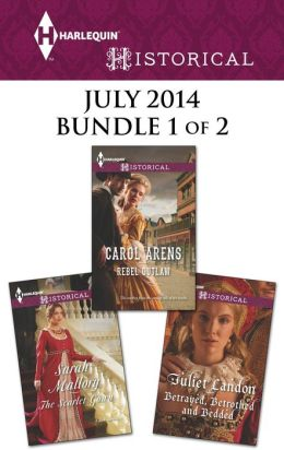 Harlequin Historical July 2014 - Bundle 1 of 2: Rebel Outlaw\The Scarlet Gown\Betrayed, Betrothed and Bedded