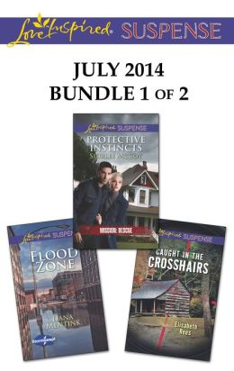 Love Inspired Suspense July 2014 - Bundle 1 of 2: Protective Instincts\Flood Zone\Caught in the Crosshairs