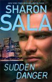 Book Cover Image. Title: Sudden Danger, Author: Sharon Sala