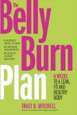 Book Cover Image. Title: The Belly Burn Plan:  Six Weeks to a Lean, Fit & Healthy Body, Author: Traci D. Mitchell