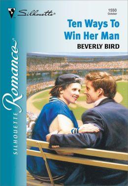 Ten Ways to Win Her Man