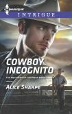 Book Cover Image. Title: Cowboy Incognito (Harlequin Intrigue Series #1567), Author: Alice Sharpe