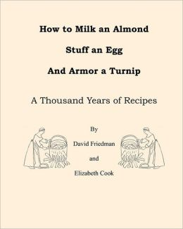 How to Milk an Almond, Stuff an Egg, and Armor a Turnip: A Thousand Years of Recipes