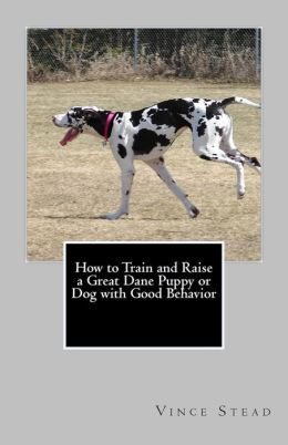 How to Train and Raise a Great Dane Puppy or Dog with Good Behavior