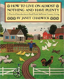 How to Live on Almost Nothing and Have Plenty: A Practical Introduction to Small-Scale Sufficient Country Living