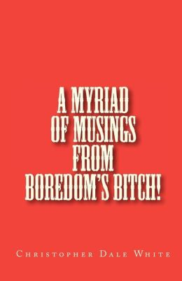 A Myriad of Musings from Boredom's Bitch!