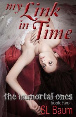My Link in Time: The Immortal Ones S.L. Baum