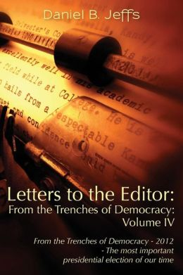 Letters to the Editor: From the Trenches of Democracy - 2012 - The Most Important Presidential Election of Our Time