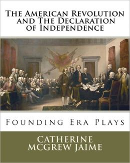The American Revolution and the Declaration of Independence: Founding Era Plays