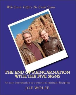 The End of Reincarnation with the Five Signs: An Easy Introduction to a Practical Spiritual Discipline