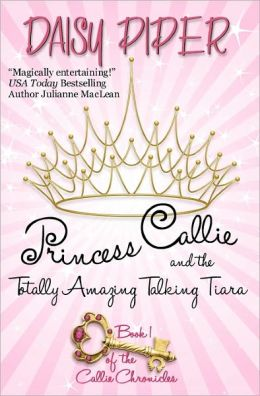 Princess Callie and the Totally Amazing Talking Tiara