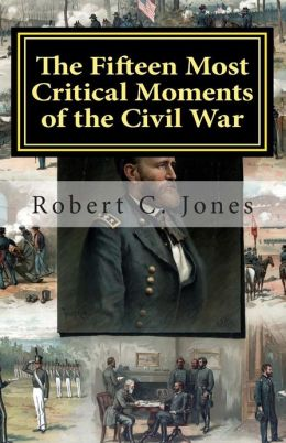 The Fifteen Most Critical Moments of the Civil War
