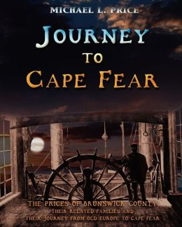 Journey to Cape Fear: The Prices of Brunswick County Their related families and their journey from Old Europe to Cape Fear