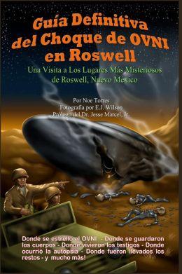 Guía Definitiva Del Choque de OVNI en Roswell: Una Visita a Los Lugares Más Misteriosos de Roswell, Nuevo México